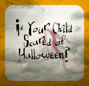 Is Your Child Scared of Halloween