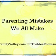 Parenting Mistakes We All Make and How to Avoid Them