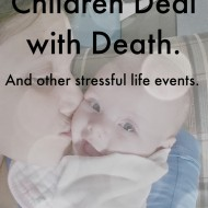 Helping Children Deal with Death (and other stressful life events)