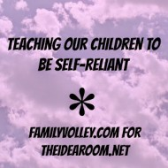 Teaching Our Children to Be Self-Reliant