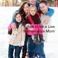 How to be a Low Maintenance Mom