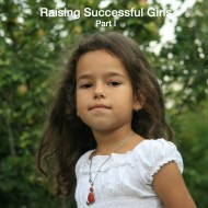 Raising Successful Girls Part I