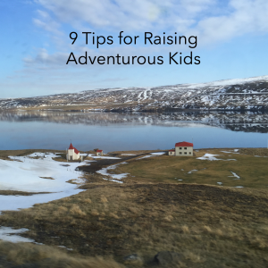 9 Tips for Raising Adventurous Kids