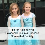 Tips for Raising Well Balanced Girls in a Princess Dominated Society